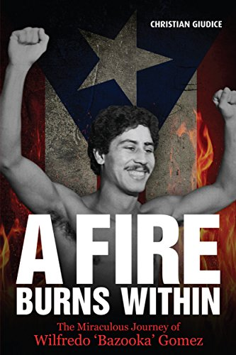 a-fire-burns-within-the-miraculous-journey-of-wilfredo-bazooka-gomez-english-edition