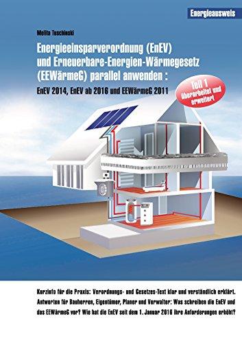 Energieeinsparverordnung (EnEV) und Erneuerbare-Energien-Wärmegesetz (EEWärmeG) parallel anwenden: EnEV 2014, EnEV ab 2016 und EEWärmeG 2011 (EnEV und EEWärmeG parallel anwenden 1)