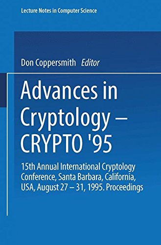 Advances in Cryptology Crypto 95: 15th Annual International Cryptology Conference, Santa Barbara, California, USA, August 27 31, 1995. Proceedings (Lecture Notes in Computer Science)
