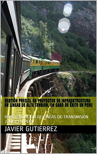 GESTIÓN PREDIAL EN PROYECTOS DE INFRAESTRUCTURA  EN LINEAS DE ALTA TENSION, UN CASO DE ÉXITO EN PERU: REPOTENCIACIÓN DE LÍNEAS DE TRANSMISIÓN 220KV EN PERU