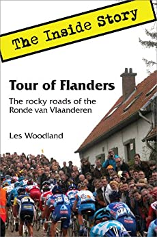 Tour of Flanders: The Inside Story. The Rocky Roads of the Ronde van Vlaanderen by [Woodland, Les]