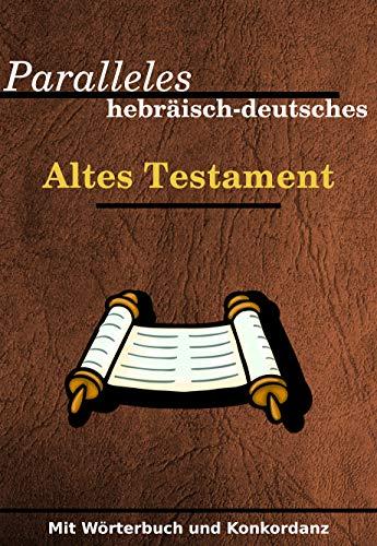 Paralleles hebräisches / deutsches altes Testament: Mit Wörterbuch und Konkordanz