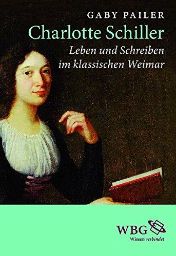 Charlotte Schiller: Leben und Schreiben im klassischen Weimar