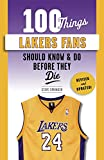 100 Things Lakers Fans Should Know & Do Before They Die (101 Things… Fans Should Know)