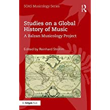 Studies on a Global History of Music: A Balzan Musicology Project (SOAS Studies in Music) (English Edition)