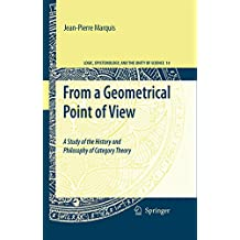 From a Geometrical Point of View: A Study of the History and Philosophy of Category Theory: 14 (Logic, Epistemology, and the Unity of Science)
