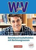 Wirtschaft für Fachoberschulen und Höhere Berufsfachschulen - W PLUS V - BWR - FOS/BOS Bayern: Wirtschaft für Fachoberschulen und Höhere ... mit Rechnungswesen: Fachkunde