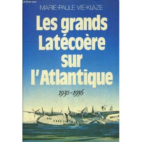 Les grands latecoere sur l'atlantique. 1930-1956.