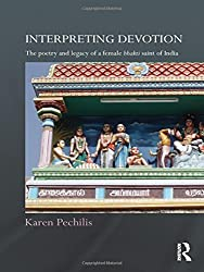 Interpreting Devotion: The Poetry and Legacy of a Female Bhakti Saint of India (Routledge Hindu Studies Series) by Karen Pechilis (2011-12-20)