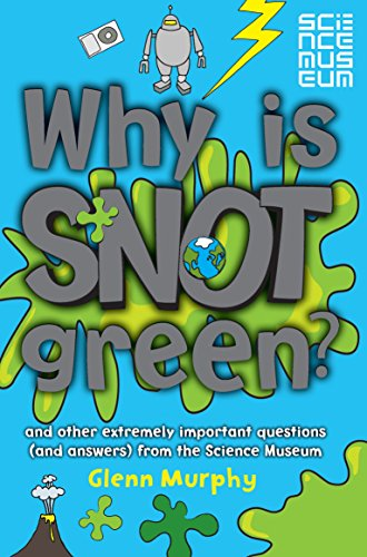 Why is Snot Green?: The Science Museum Question and Answer Book (Science Museum Q & a Book)