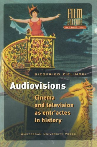 Audiovisions: Cinema and Television as Entr'actes in History (Film Culture in Transition) by Siegfried Zielinski (1999-06-01)