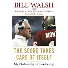 [The Score Takes Care of Itself: My Philosophy of Leadership [ THE SCORE TAKES CARE OF ITSELF: MY PHILOSOPHY OF LEADERSHIP ] By Walsh, Bill ( Author )Jun-29-2010 Paperback