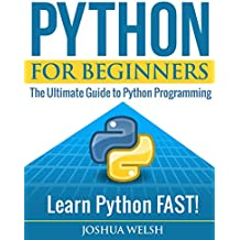 Python: Python for Beginners: The Ultimate Guide to Python Programming; Learn Python FAST! (Python for Beginners, Python Programming, Python Language, ... Tor, Blockchain Book 1) (English Edition)
