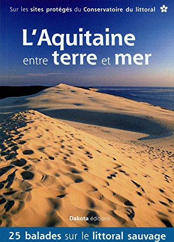 L'Aquitaine entre terre et mer : 25 balades sur les sites du Conservatoire du littoral par Maurice Soutif, Anthony Nicolazzi, Frédéric Dalléas, Stéphanie Mariaccia