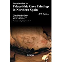 Introduction to Plaeolithic Cave Paintings in Northern Spain B/W Edition (Palaeolithic Cave Arts in Northern Spain Book 1) (English Edition)