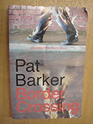 BORDER CROSSING. by Pat. Barker (2001-08-05)