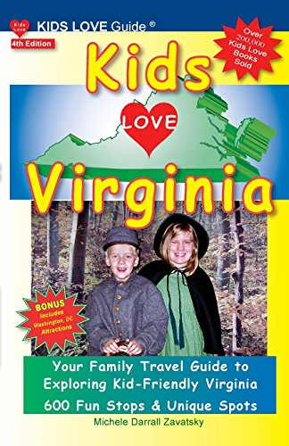 KIDS LOVE VIRGINIA, 4th Edition: Your Family Travel Guide to Exploring Kid-Friendly Virginia. 600 Fun Stops & Unique Spots (Kids Love Travel Guides)