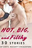 Hot, BIG, and Filthy! (30 Stories of Dirty, Naughty Encounters)