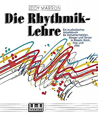 Die Rhythmik-Lehre: Ein musikalisches Arbeitsbuch