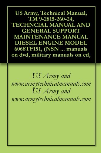 US Army, Technical Manual, TM 9-2815-260-24, TECHNCIAL MANUAL AND GENERAL SUPPORT MAINTENANCE MANUAL DIESEL ENGINE MODEL 6068TF151, (NSN 2815-01-462-3596), ... military manuals on cd, (English Edition) - Diesel Manual