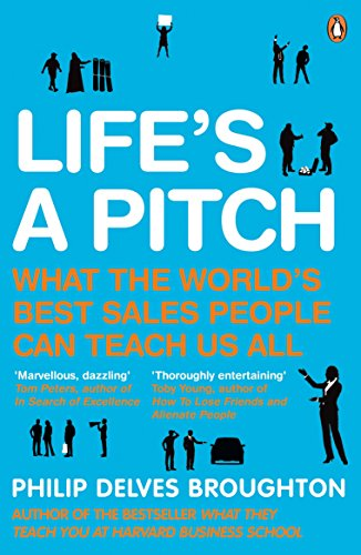 Life's A Pitch: What the World's Best Sales People Can Teach Us All Philip Delves-broughton