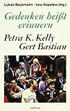 Gedenken heißt erinnern. Petra K. Kelly. Gert Bastian. In Zusammenarbeit mit dem Petra-Kelly-Archiv und der Heinrich-Böll-Stiftung - Freimut Duve