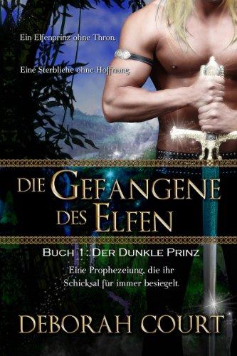 Buchseite und Rezensionen zu 'Die Gefangene des Elfen 1: Der Dunkle Prinz (Elven Warrior Series)' von Deborah Court