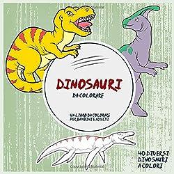 Dinosauri da colorare. Un libro da colorare per bambini e adulti. 40 Diversi Dinosauri A Colori