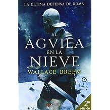 El águila en la nieve (Alamut Serie Histórica)