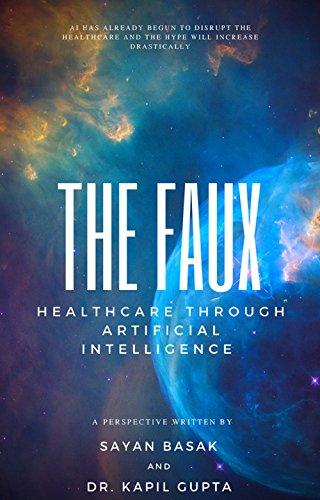 The Faux: HEALTHCARE THROUGH ARTIFICIAL INTELLIGENCE by [Basak, Sayan, Gupta, Dr. Kapil]