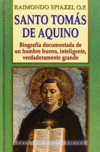 Santo Tomás de Aquino: Biografía documentada de un hombre bueno, inteligente, verdaderamente grande (Grandes firmas Edibesa)