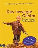 Das bewegte Gehirn: 7 Körperübungen für clevere Kinder. Ein Ratgeber bei Lern- und Verhaltensschwierigkeiten. - Ludwig Koneberg, Silke Gramer-Rottler