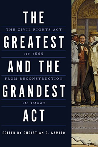 The Greatest and the Grandest Act: The Civil Rights Act of 1866 from Reconstruction to Today (English Edition) (Aaron Astor)