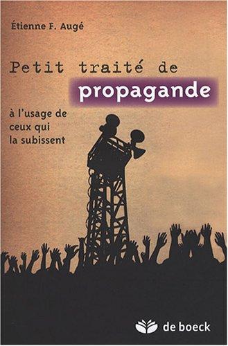 Petit traité de propagande : A l'usage de ceux qui la subissent