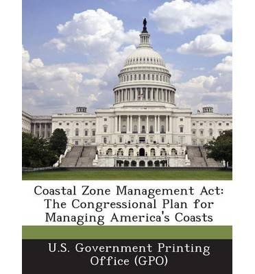 Coastal Zone Management ACT: The Congressional Plan for Managing America's Coasts (Paperback) - Common (Management Coastal Plan)