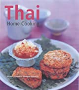 Thai Home Cooking: Quick, Easy and Delicious Recipes to Make at Home