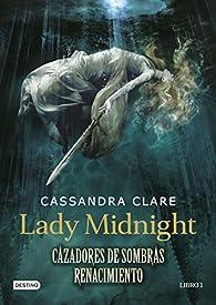 Cazadores de sombras: Renacimiento 1. Lady Midnight par Cassandra Clare