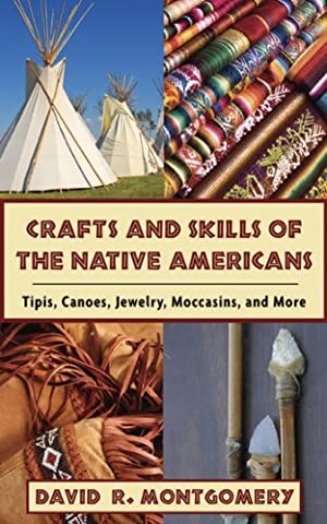 Crafts and Skills of the Native Americans: Tipis, Canoes, Jewelry,