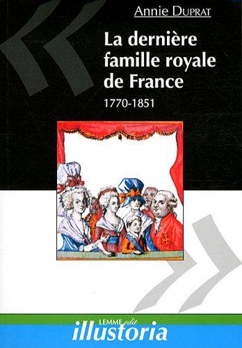 La dernière famille royale de France : 1770-1851 par Annie Duprat