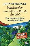 Wiedersehen im Caf? am Rande der Welt: Eine inspirierende Reise zum eigenen Selbst
