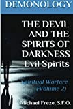 DEMONOLOGY THE DEVIL AND THE SPIRITS OF DARKNESS Evil Spirits: Spiritual Warfare: Volume 2 (The Demonology Series)