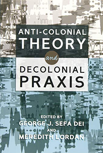 Anti-Colonial Theory and Decolonial Praxis