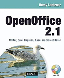 OpenOffice 2.1 : Writer, Calc, Impress, Base, macros et Basic (Hors collection) (French Edition)