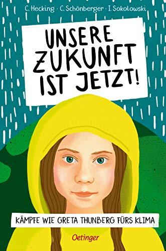 Unsere Zukunft ist jetzt!: Kämpfe wie Greta Thunberg fürs Klima