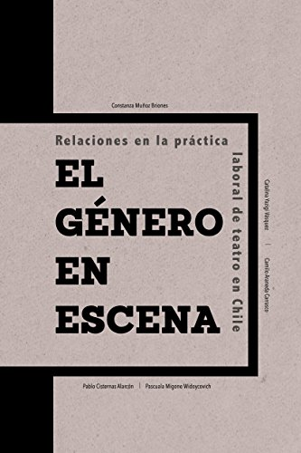 El género en escena: Relaciones en la práctica laboral de teatro en Chile