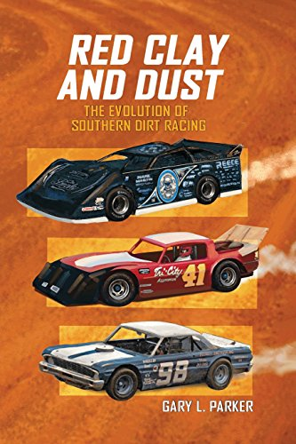 Red Clay and Dust: The Evolution of Southern Dirt Racing por Gary L. Parker