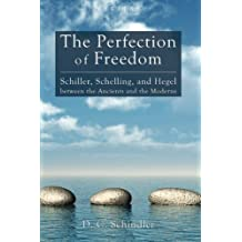 The Perfection of Freedom: Schiller, Schelling, and Hegel between the Ancients and the Moderns (Veritas) by D. C. Schindler (2012-11-08)