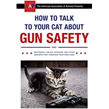 How to Talk to Your Cat About Gun Safety: and Abstinence, Drugs, Satanism, and Other Dangers That Threaten Their Nine Lives (English Edition)