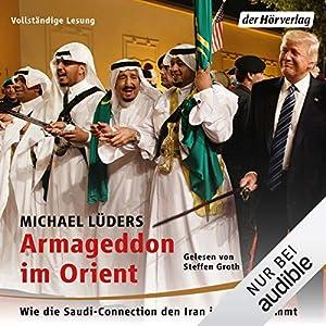 Armageddon im Orient: Wie die Saudi-Connection den Iran ins Visier nimmt