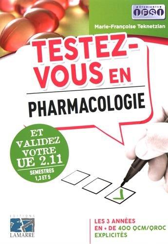 Testez-vous en pharmacologie et validez votre UE 2.11 - Semestre 1,3 et5: Les 3 années en + de 400 QCM/QROC explicités.